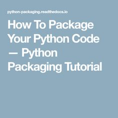How To Package Your Python Code — Python Packaging Tutorial