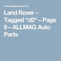 "Land Rover – Tagged ""d2"" – Page 9 – ALLMAG Auto Parts"