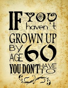 PRINT ONLY  If You Haven't Grown Up by Age 60 You by SoulSpeaks, $8.00