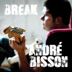 "Album Review: ""Break"" by Andre Bisson, written by Tom O'Connor for RockandBluesmuse.com"