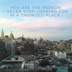 You are the person I never stop looking for in a crowded place. #life #love #beatifulwords #relationshipquotes #lostlove #truelove #heartache #quotes #nyc #newyork #newyorkcity #bigapple #skyline #empirestatebuilding #pineapplewonders