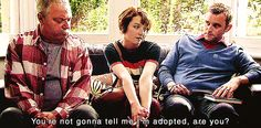 """""""You're not gonna tell me I'm adopted, are you?"""""""