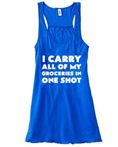 I Carry All Of My Groceries In One Shot Shirt - Crossfit Shirt - Funny Workout Tank Top For Women