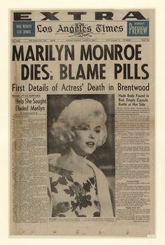"newseum:  On August 5, 1962, the 36-year-old actress Marilyn Monroe was found dead at home in Los Angeles. Her death was ruled a ""probably suicide"" by L.A. police. Widely publicized reports indicated she was found in the nude, face down on her bed with a telephone in hand with empty pill bottles nearby."
