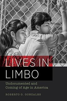 Lives in Limbo: Undocumented and Coming of Age in America...