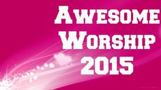 18 Awesome Worship Songs | Gospel Inspiration.TV