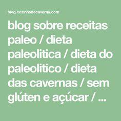 blog sobre receitas paleo / dieta paleolitica / dieta do paleolitico / dieta das cavernas / sem glúten e açúcar / paleo diet