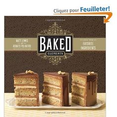 Baked Elements: Our 10 Favorite Ingredients by Matt Lewis, Renato Poliafito and Tina Rupp