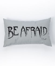 Take a look at the 'Be Afraid' Pillow on #zulily today!