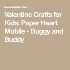 Valentine Crafts for Kids: Paper Heart Mobile - Buggy and Buddy