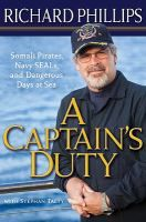 A captain's duty : Somali pirates, Navy SEALS, and dangerous days at sea by Richard Phillips, VK140 .P45 A3 2010, also available as an audiobook