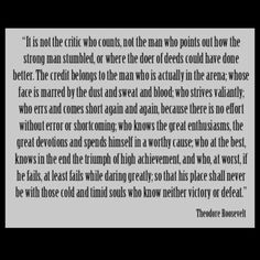 """It is not the critic who counts,..."