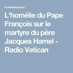 L'homélie du Pape François sur le martyre du père Jacques Hamel - Radio Vatican