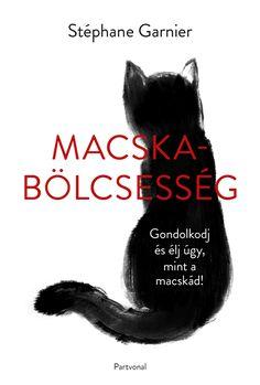 2018. Stéphane Garnier: Macskabölcsesség - Gondolkodj és élj úgy mint a macskád! Macskabölcsességet, az életmódtanácsokat tartalmazó, könnyed, humoros, de lényegre törő olvasmányt, amely támpontokat ad ahhoz, hogyan éljünk teljes, örömteli, önálló és szabad életet, akár egy macska.