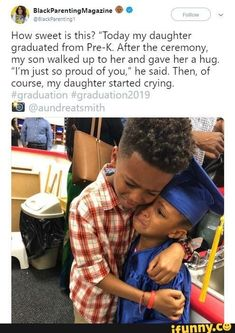 """Today my daughter graduated from PrerK. After the ceremony, my son walked up to her and gave her a hug. ""I'mJust so proud of you,"" he said. Then, of course, my daughter started crying. – popular memes on Sweet Stories, Cute Stories, Happy Stories, Cute Relationship Goals, Cute Relationships, Cute Kids, Cute Babies, Funny Babies, Funny Kids"