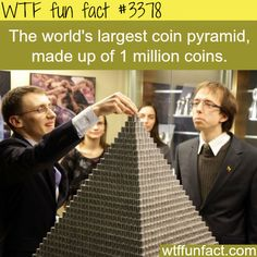 The world&'s largest coin pyramid - WTF fun facts