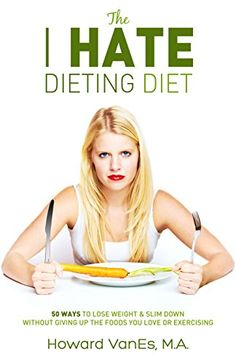 The I Hate Dieting Diet: 50 Ways to Lose Weight and Slim Down without Giving Up the Foods You Love or Exercising by Howard VanEs http://www.amazon.com/dp/B013V3W6V8/ref=cm_sw_r_pi_dp_CrX6vb07BGJ9M