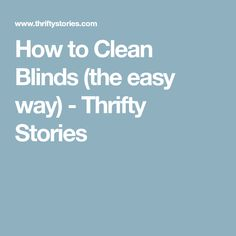 How to Clean Blinds (the easy way) - Thrifty Stories