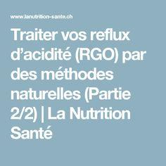 Traiter vos reflux d'acidité (RGO) par des méthodes naturelles (Partie 2/2) | La Nutrition Santé