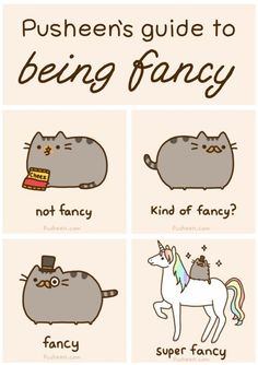 "Fancy! {""Pusheen's guide to being fancy"", via iwastedsomuchtime.com by all credit to http://pusheen.com/ - I am now totally smittened with Pusheen the Cat.}"