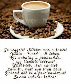 Senki ne ijedjen meg, ma még nem kell menni dolgozni. Csak élvezni a reggeli kávé ízét, zamatát. Mindenkinek jó lustálkodást kívánok,és perszr szép napot! Jó reggelt! I Love Coffee, Good Morning, Reggio, Tea, Good Things, Canning, Vegetables, Barista, Tableware