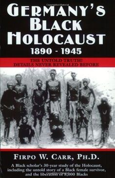 Germanys Black Holocaust, 1890-1945: The Untold Truth! by Firpo W. Carr, http://www.amazon.com/dp/0963129341/ref=cm_sw_r_pi_dp_ANzJrb0TNC33S