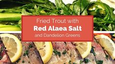 Fried Trout with Red Alaea Salt and Dandelion Greens - https://saltsworldwide.com/blog/fried-trout-with-red-alaea-salt-and-dandelion-greens/  #food