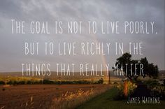 The goal is not to live poorly but to live richly in the things that really matter. | LydiaGlick.com #write31days #31AmishDays