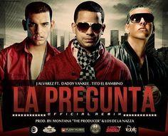 "J Alvarez Ft Daddy Yankee & Tito ""El Bambino"" - La Pregunta (Official Remix)"