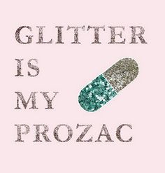 Glitter is my Prozac