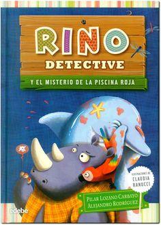 Rino Detective y el misterio de la piscina roja / Pilar Lozano Carbayo, Alejandro Rodríguez ; ilustraciones de Claudia Ranucci. Edebé, 2013