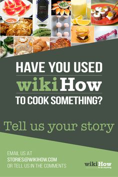 Have you used wikiHow to Cook? What did you wikiHow to do? Tell us your story! Comment below or email us: stories@wikiHow.com