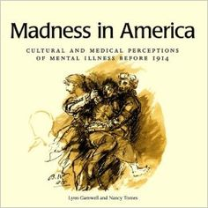 adness in America : cultural and medical perceptions of mental illness before 1914 / Lynn Gamwell, Nancy Tomes