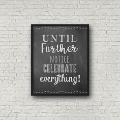 Until Further Notice Celebrate Everything 5x7 by SincerelyByNicole