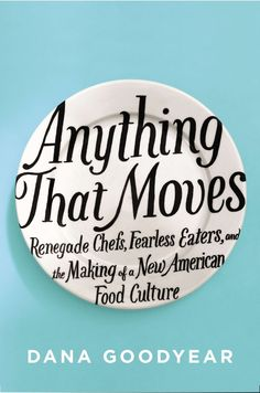 Anything that Moves by Dana Goodyear | The 14 Best Cookbooks Of 2013 To Inspire Better Cooking In 2014