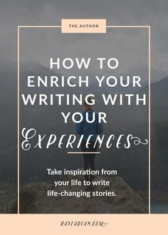 Our lives are an important element of our writing. I've heard people say that to write well, you need a lot of life experience. That's not entirely true, since