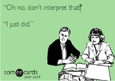 """Oh no, don't interpret that!""..."