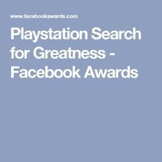Playstation Search for Greatness - Facebook Awards