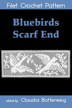 """Read """"Bluebirds Scarf End Filet Crochet Pattern Complete Instructions and Chart"""" by Claudia Botterweg available from Rakuten Kobo. Add happiness to your home decor with this easy crochet pattern for the end of a table runner or dresser scarf. Crochet Patterns Filet, Crochet Tablecloth Pattern, Doily Patterns, Crocheting Patterns, Knitting Patterns, Table Topper Patterns, Word Patterns, Crochet Table Runner, Easter Crochet"""