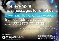 I believe Spirit has message for all of us if we learn to honor this wisdom from our spiritual guides, and just stop to listen. Share a ♥ LUV KiCK via TimeToKickBuTs.com and @AnnQ