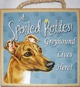 Wood Spoiled Rotten Greyhound Sign