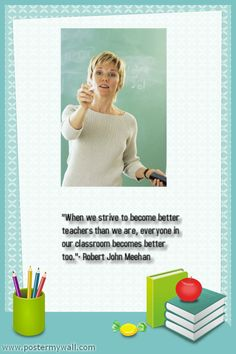 """""""When we strive to become better teachers than we are, everyone in our classroom becomes better too.""""- Robert John Meehan"""