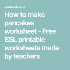 How to make pancakes worksheet - Free ESL printable worksheets made by teachers