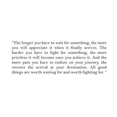 all good things are worth waiting for and worth fighting for