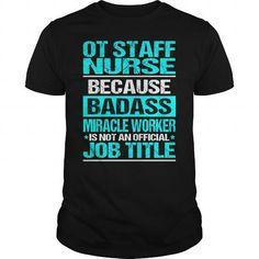 OT STAFF NURSE Because BADASS Miracle Worker Isn't An Official Job Title T Shirts, Hoodies. Check price ==► https://www.sunfrog.com/LifeStyle/OT-STAFF-NURSE--BADASS-CU-Black-Guys.html?41382