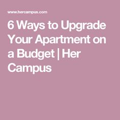 6 Ways to Upgrade Your Apartment on a Budget | Her Campus