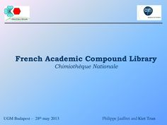 """EUGM 2013 - Anh Kiet Tran Minh (CNRS): French Academic Compound Library: the """"Chimiothèque Nationale"""""""