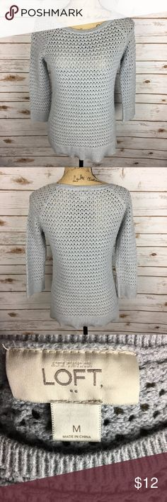 ANN TAYLOR LOFT Sz Medium Gray Sweater Open Knit Pre-owned ANN TAYLOR LOFT Women's Size Medium Gray Open Knit 3/4 Sleeve Sweater  *Bust is 17.5 inches laying flat. *Length is 24.5 inches from shoulder to bottom hem.  Please feel free to check out the other items in my closet! LOFT Sweaters Crew & Scoop Necks