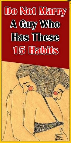DO NOT MARRY A GUY WHO HAS THESE 15 HABITS.