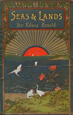 Seas & Lands by Sir Edwin Arnold, 1891 [a sunrise, water, and land with white birds and red flowers]